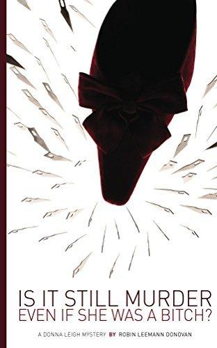 Is It Still Murder Even If She Was A Bitch? (The Donna Leigh Mysteries Book 1) Robin Leemann Donovan