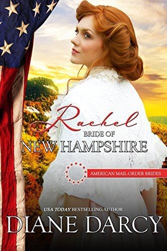 Rachel: Bride of New Hampshire (American Mail-Order Bride #9) Diane Darcy