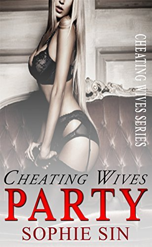 Cheating Wives Party (Cheating Wives Series) Sophie Sin