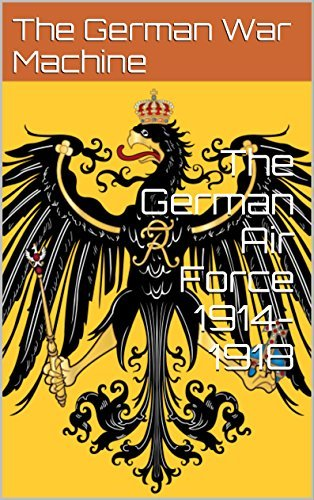 The German Air Force 1914-1918  by  The German War Machine