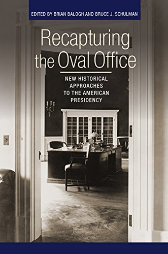 Recapturing the Oval Office: New Historical Approaches to the American Presidency (Miller Center of Public Affairs Books) Brian Balogh