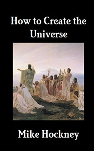 How to Create the Universe (The God Series Book 32) Mike Hockney