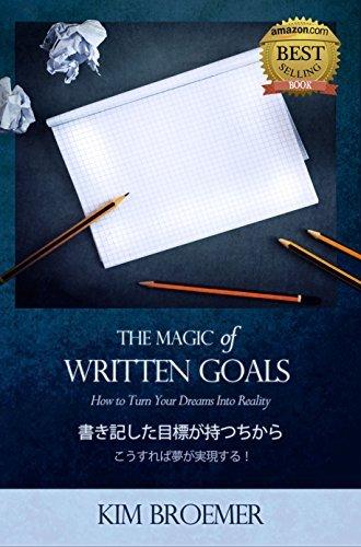 The Magic of Written Goals - Japanese Version Kim Broemer