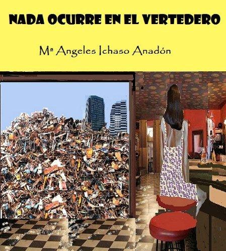 NADA OCURRE EN EL VERTEDERO Mª Angeles Ichaso Anadón