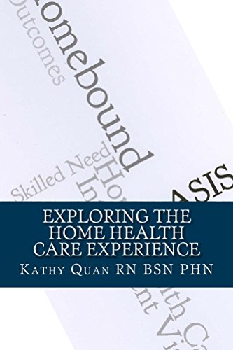 Exploring the Home Health Care Experience: A Guide to Transitioning Your Career Path  by  Kathy Quan