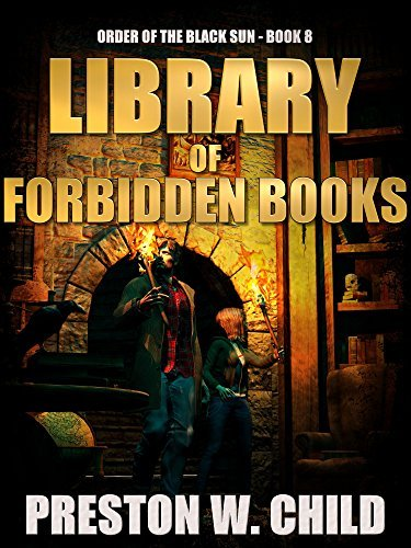 The Library of Forbidden Books (Order of the Black Sun, #8)  by  Preston W. Child
