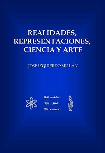 Realidades, Representaciones, Ciencia y Arte Jose Izquierdo Millán