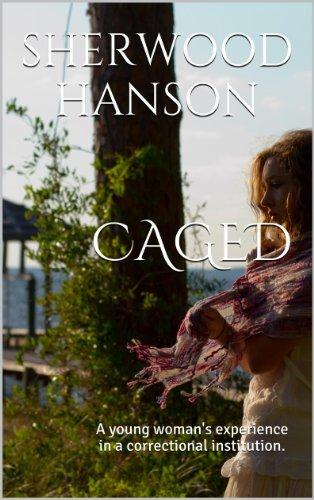 Caged: A young womans experience in a correctional institution. Sherwood Hanson