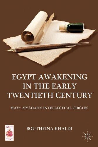 Egypt Awakening in the Early Twentieth Century: Mayy Ziy?dahs Intellectual Circles Boutheina Khaldi