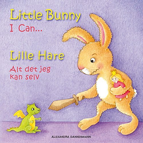 Little Bunny - I Can... , Lille Hare - Alt det jeg kan selv: Picture book English-Danish (bilingual) 2+ years (Little Bunny - Lille Hare - English-Danish (bilingual) 1)  by  Alexandra Dannenmann