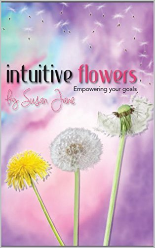 Intuitive Flowers: Empowering Your Goals  by  Susan Jane