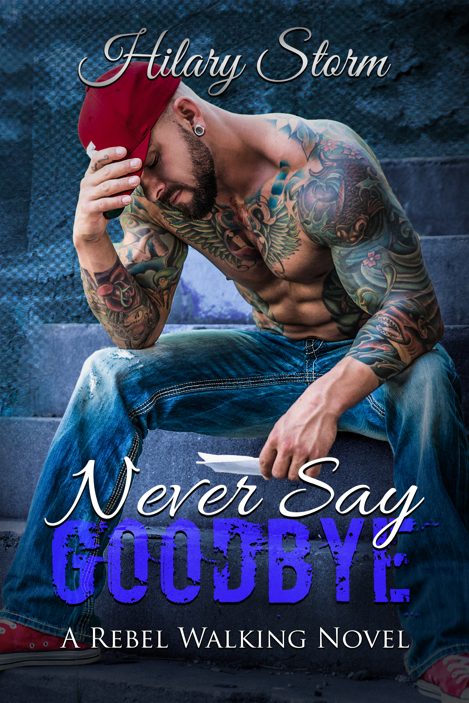 Never Say Goodbye (Rebel Walking, #6)  by  Hilary Storm