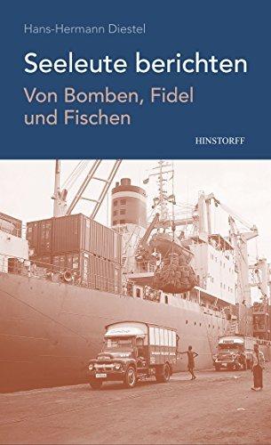 Seeleute berichten: Von Bomben, Fidel und Fischen  by  Hans-Hermann Diestel