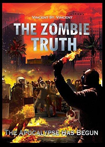 The Zombie Truth: The Apocalypse Has Begun Vincent St. Vincent