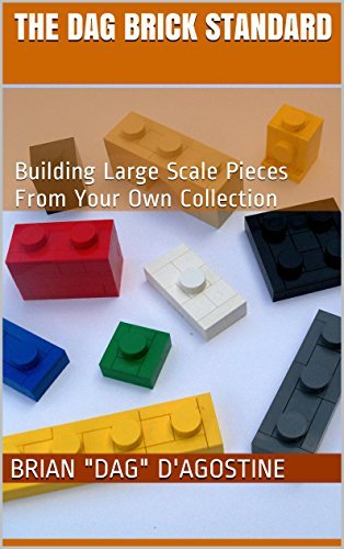 The Dag Brick Standard: Building Large Scale Pieces From Your Own Collection  by  Brian DAgostine