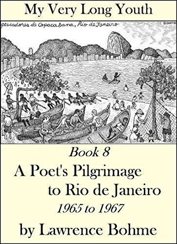 A Poets Pilgrimage to Rio de Janeiro (My Very Long Youth, Book 8) Lawrence Bohme