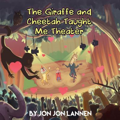 The Giraffe and Cheetah Taught Me Theater  by  Jon Jon Lannen