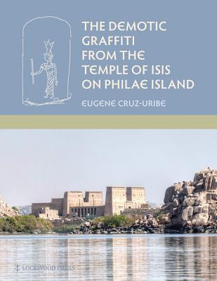 The Demotic Graffiti from the Temple of Isis on Philae Island  by  Eugene Cruz-Uribe