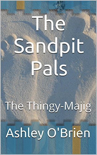 The Sandpit Pals: The Thingy-Majig Ashley OBrien