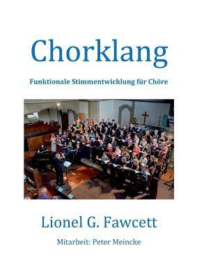 Chorklang: Funktionale Stimmentwicklung für Chöre Lionel Fawcett