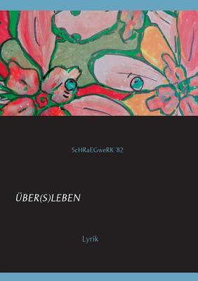 ÜBER(S)LEBEN: Lyrik ScHRaEGweRK ´82