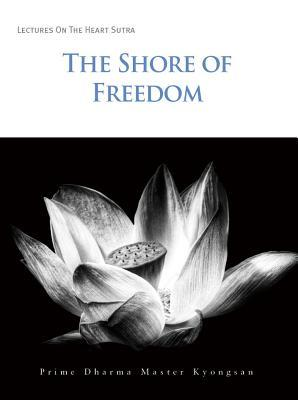 The Shore of Freedom  by  Prime Dharma Master Kyongsan