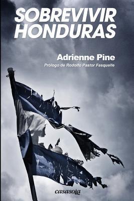 Sobrevivir Honduras Adrienne Pine
