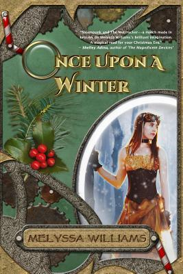 Once Upon a Winter: A Steampunk Nutcracker Melyssa Williams