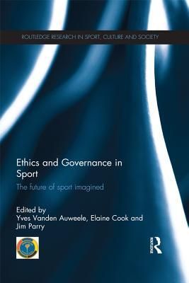 Ethics and Governance in Sport: The Future of Sport Imagined Yves Vanden Auweele