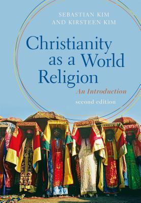 Christianity as a World Religion: An Introduction  by  Sebastian Kim
