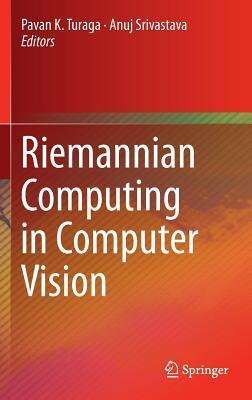 Riemannian Computing in Computer Vision  by  Pavan K Turaga