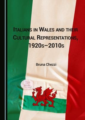 Italians in Wales and Its Cultural Representations, 1920s-2010s  by  Bruna Chezzi