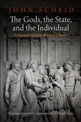 The Gods, the State, and the Individual: Reflections on Civic Religion in Rome  by  John Scheid