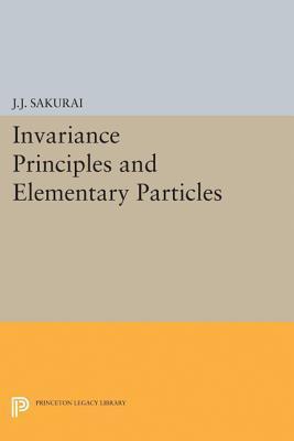 Invariance Principles and Elementary Particles  by  Jun John Sakurai