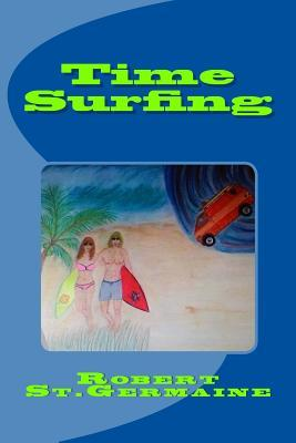 Time Surfing: A Laymans Guide to Time Travel  by  Robert St Germaine