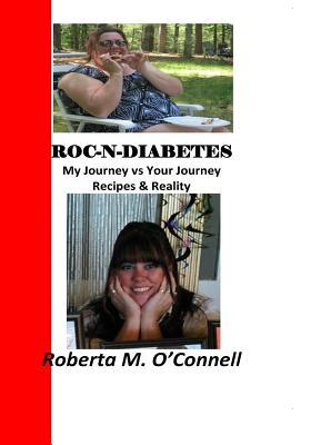Roc-N-Diabetes: My Journey Vs Your Journey Roberta M OConnell
