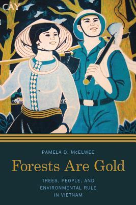 Forests Are Gold: Trees, People, and Environmental Rule in Vietnam  by  Pamela D McElwee