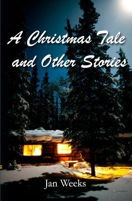 A Christmas Tale: And Other Stories Jan Weeks
