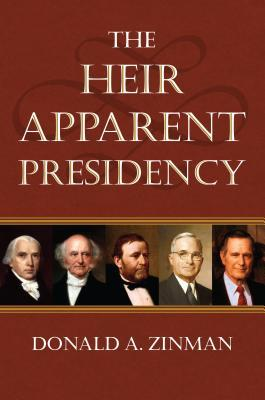 The Heir Apparent Presidency  by  Donald A Zinman
