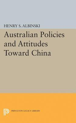Australian Policies and Attitudes Toward China  by  Henry Stephen Albinski