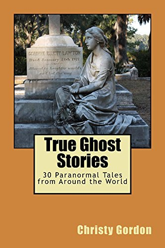 True Ghost Stories: 30 Paranormal Tales from Around the World  by  Christy Gordon