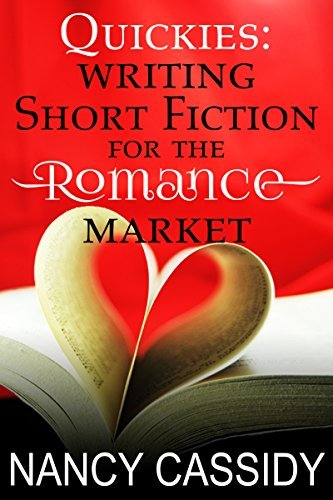 Quickies: Writing Short Fiction for the Romance Market  by  Nancy Cassidy