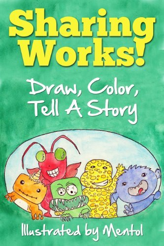 Sharing Works! Draw, Color, and Tell A Story SAMPLE (Fun Journal For Kids Book 1) Petra Ortiz