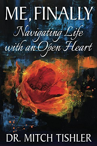 Me, Finally: Navigating Life with an Open Heart Mitch Tishler
