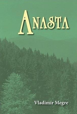 Anasta (Zvonící cedry Ruska, #10)  by  Vladimir Megré