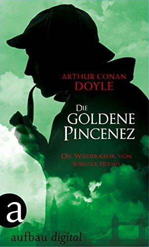 Die goldene Pincenez: Die Wiederkehr von Sherlock Holmes Arthur Conan Doyle