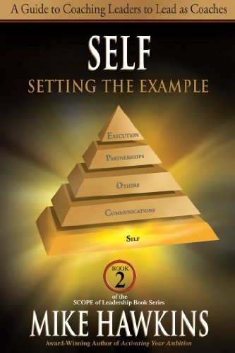 Self: Setting the Example: A Guide to Coaching Leaders to Lead as Coaches (Book 2 SCOPE of Leadership) (The SCOPE of Leadership Book Series)  by  Mike Hawkins