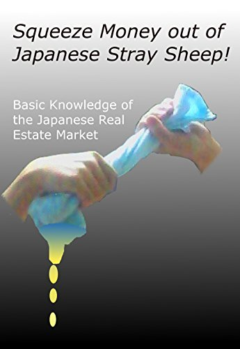 Squeeze Money out of Japanese Stray Sheep: Basic knowledge of the Japanese Real Estate  by  Kumazawa Ryuichi