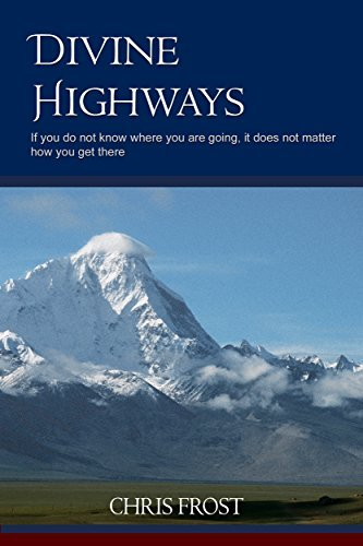 Divine Highways: If you do not know where you are going, it does not matter how you get there  by  Chris Frost