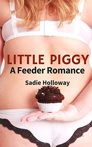 Little Piggy: A Feeder Romance  by  Sadie Holloway